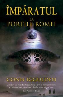 Conn-Iggulden-La-portile-Romei-vol-1-seria-Imparatul