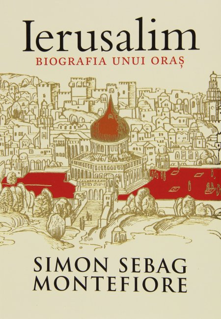 Ierusalim - Biografia unui oras